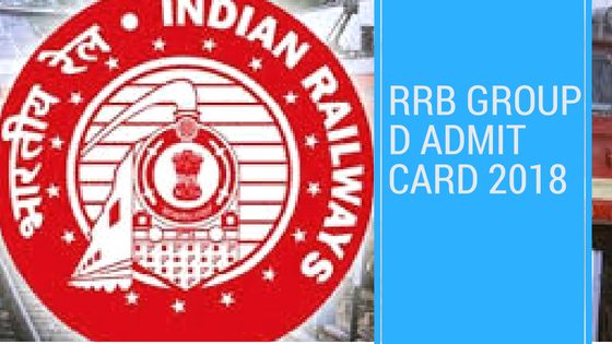 RRB Group D Admit Card 2018 & RRB GROUP D Exam date